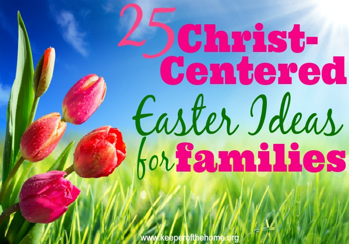 25 Christ Centered Easter Ideas For Families