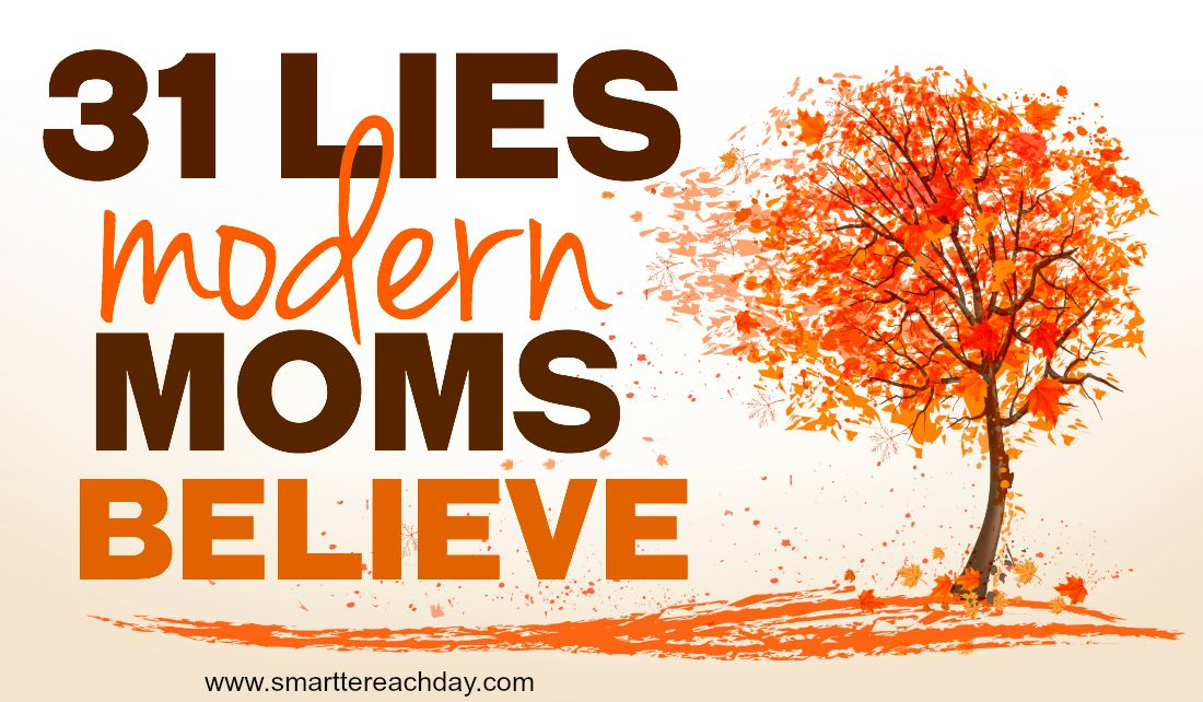 Society tells us moms have to be a certain way or we are 'bad.' I don't believe it. Check out these 31 lies modern moms believe and see if you agree!
