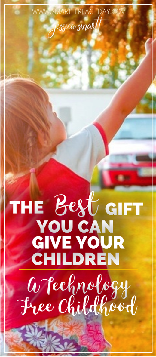 The best gift you can give your children- a technology free childhood