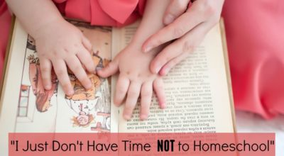 i just don't have time not to homeschool